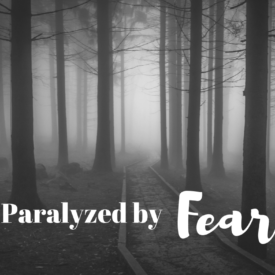 Paralyzed by Fear