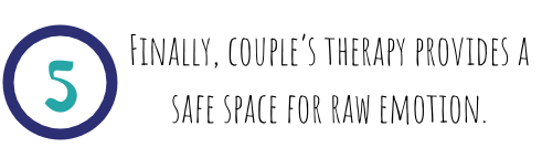Finally, couple's therapy provides a safe space for raw emotion.