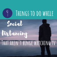 Things to Do During Social Distancing That Aren't Binge Watching Netflix